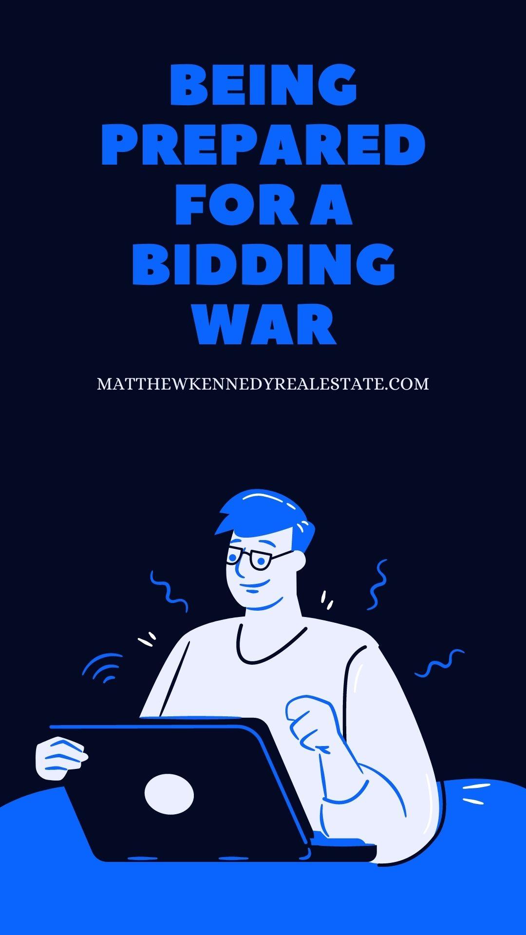 Being Prepared for a Bidding War
