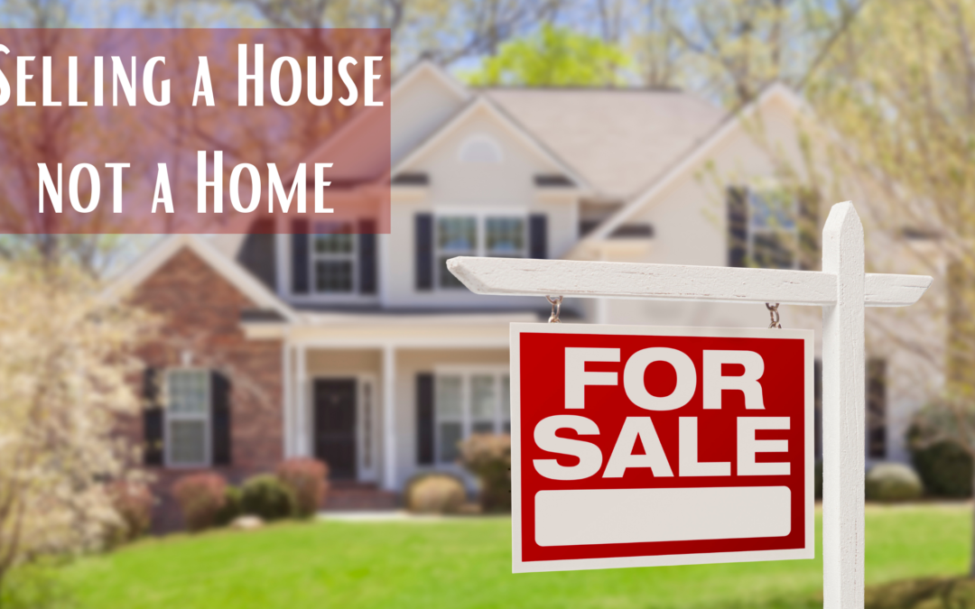 Sell a House, Not a Home