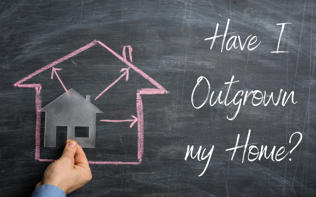 Have I Outgrown my Home?