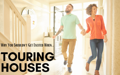 Why You Shouldn't Get Excited When Touring Houses