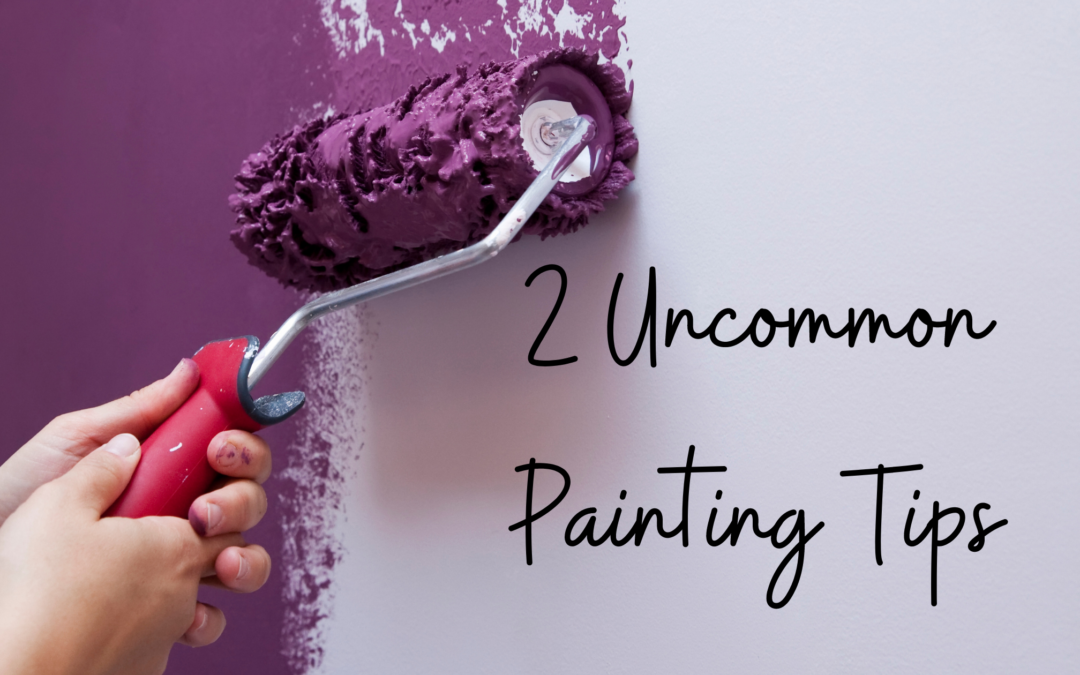 2 Uncommon Painting Tips for Homeowners