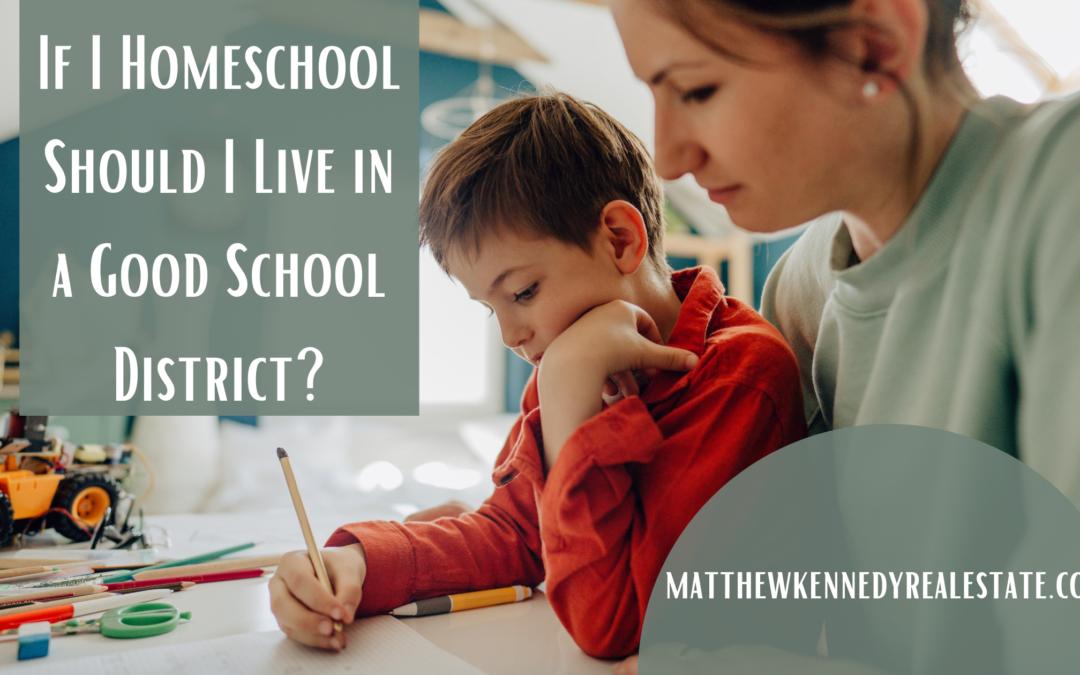 I Homeschool, Should we Still Buy a House in a Good School District?